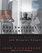 Sorcerers Apprentice Picasso, Provence, and Douglas Cooper by John Richardson